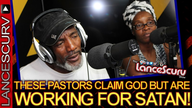 These Pastors Claim God But Are Working For SATAN! - The LanceScurv Show