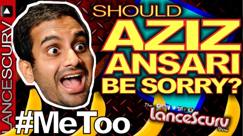 SHOULD AZIZ ANSARI BE SORRY? - The LanceScurv Show