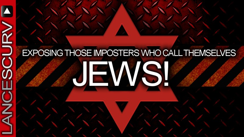 Exposing Those Imposters Who Call Themselves JEWS! - The LanceScurv Show