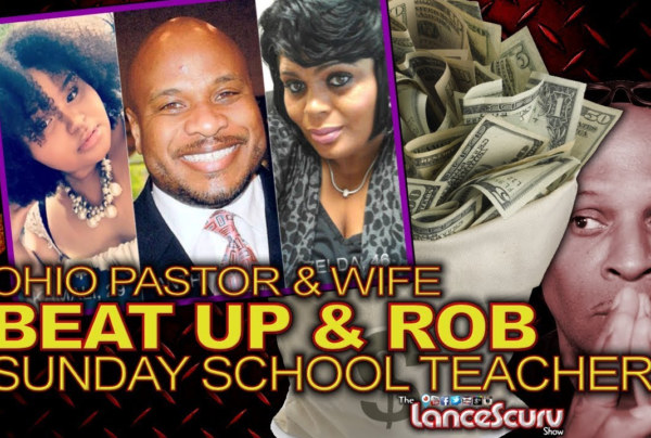 Ohio Pastor & Wife Beat Up & Rob Sunday School Teacher! – The LanceScurv Show