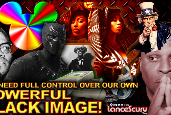 We Need Full Control Over Our Own Powerful Black Media Images! – The LanceScurv Show