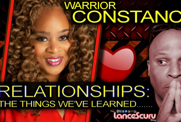 WARRIOR CONSTANCE ON RELATIONSHIPS: The Things We've Learned! – The LanceScurv Show