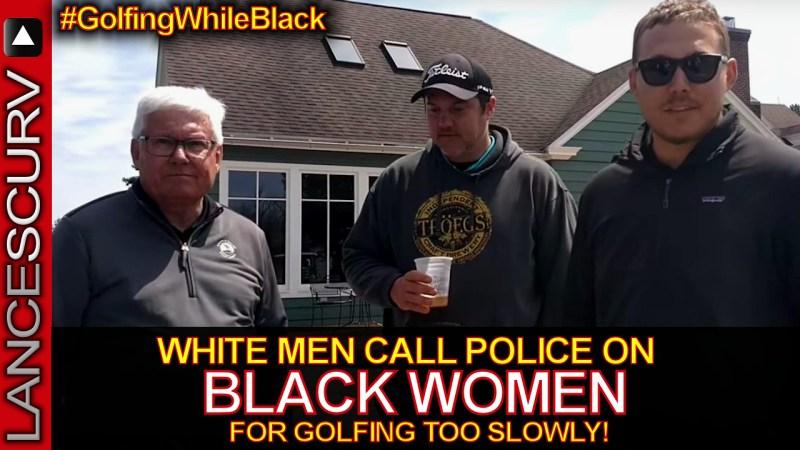 WHITE MEN CALL POLICE ON BLACK WOMEN FOR GOLFING TOO SLOWLY! - The LanceScurv Show