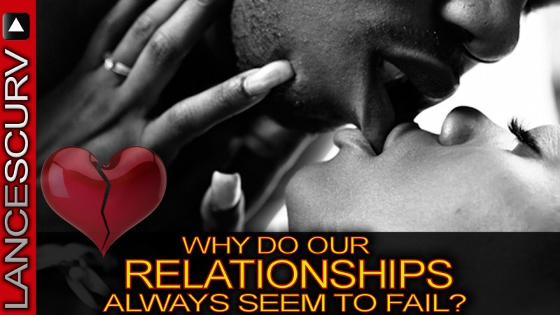 WHY DO OUR RELATIONSHIPS ALWAYS SEEM TO FAIL? - The LanceScurv Show