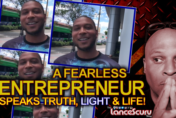A Fearless Entrepreneur Speaks Truth, Light & Life To His Sisters & Brothers! – The LanceScurv Show