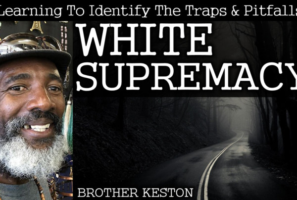 Learning To Identify The Traps & Pitfalls Of White Supremacy! – Brother Keston
