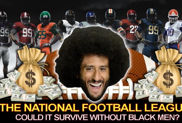 THE NATIONAL FOOTBALL LEAGUE: Could It Survive Without Black Men? – The LanceScurv Show