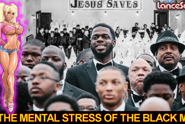 The Mental Stress Of The Black Man! – The LanceScurv Show