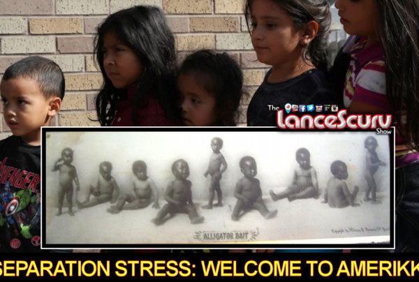 Immigrant Separation Stress: Welcome To Amerikkka! – The LanceScurv Show