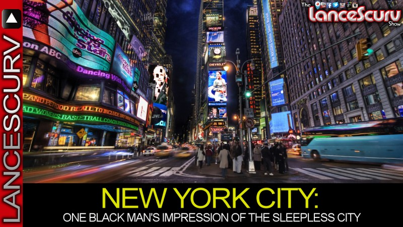 NEW YORK CITY: One Black Man's Impression Of The Sleepless City! - The LanceScurv Show