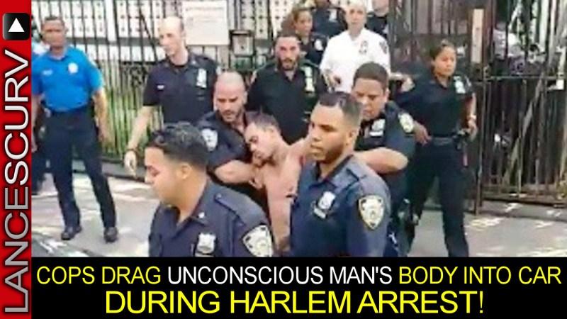 COPS DRAG UNCONSCIOUS MAN'S BODY INTO CAR DURING HARLEM ARREST! - The LanceScurv Show