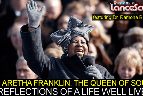 ARETHA FRANKLIN THE QUEEN OF SOUL: Reflections On A Life Well Lived! – The LanceScurv Show
