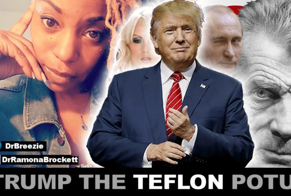 TRUMP THE TEFLON POTUS! – The Dr. Ramona Brockett Show