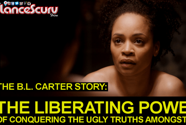 THE B.L. CARTER STORY: The Liberating Power Of Conquering The Ugly Truths Amongst Us!