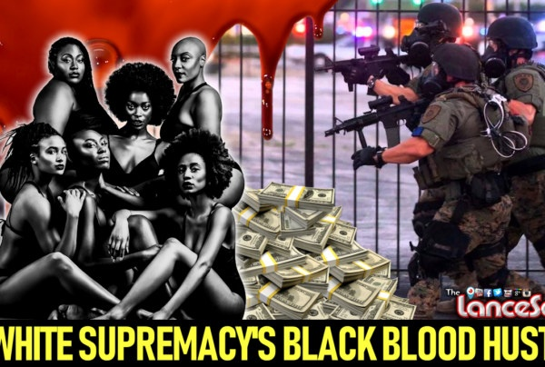 WHITE SUPREMACY'S BLACK BLOOD HUSTLE! – The LanceScurv Show