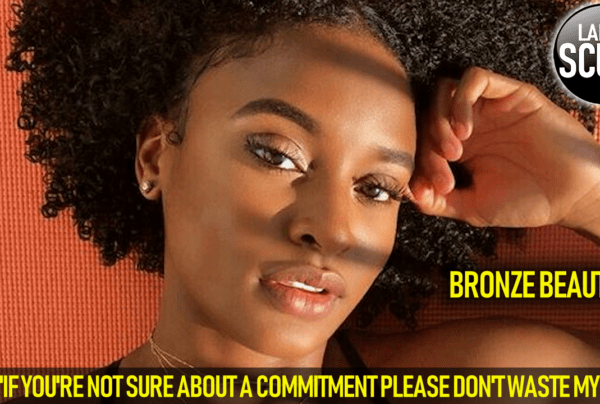 """BRONZE BEAUTY: """"IF YOU'RE NOT SURE ABOUT A COMMITMENT PLEASE DON'T WASTE MY TIME!"""