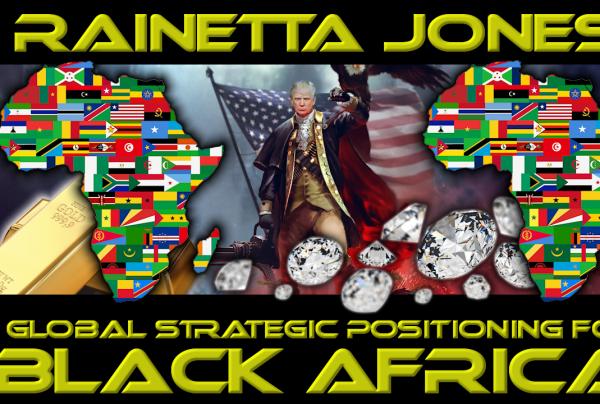RAINETTA JONES: GLOBAL STRATEGIC POSITIONING FOR BLACK AFRICA!