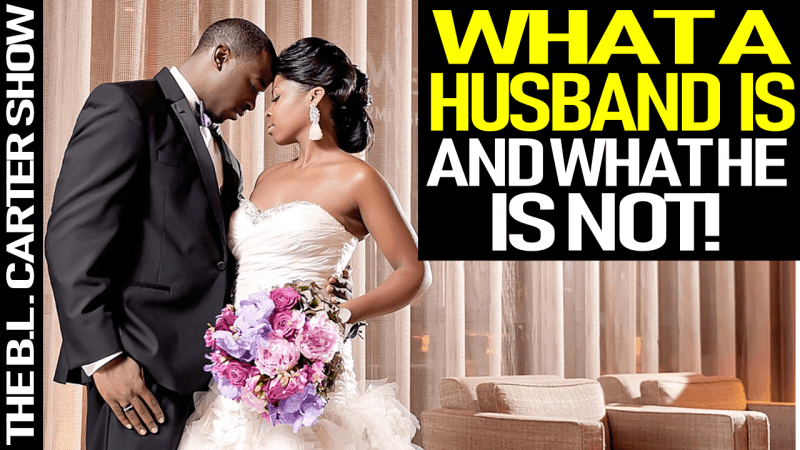 WHAT A HUSBAND IS & WHAT HE IS NOT! - THE B.L. CARTER SHOW