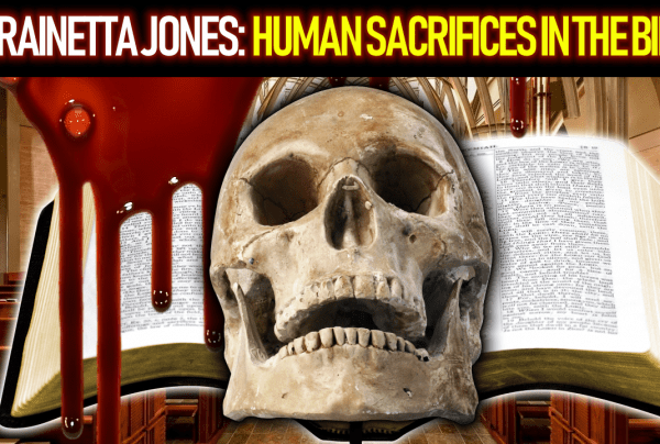 RAINETTA JONES: HUMAN SACRIFICES IN THE BIBLE! – The LanceScurv Show
