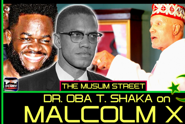 DR. OBA T. SHAKA SPEAKS ON THE LIFE OF MALCOLM X TO MALIK AZIZ ON THE MUSLIM STREET!