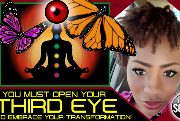 YOU MUST OPEN YOUR THIRD EYE TO EMBRACE YOUR TRANSFORMATION! – MINISTER REBA BLISS