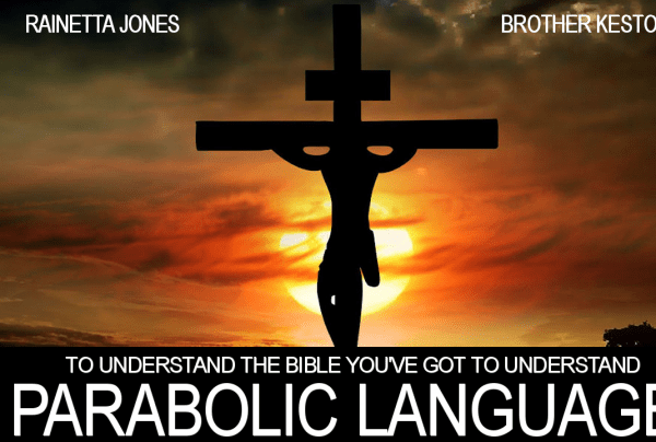 TO UNDERSTAND THE BIBLE YOU'VE GOT TO UNDERSTAND PARABOLIC LANGUAGE!