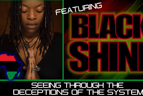 SEEING THROUGH THE DECEPTIONS OF THIS SYSTEM! – QUEEN NEFER MAAT featuring BLACK SHINE