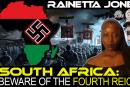 SOUTH AFRICA: BEWARE OF THE FOURTH REICH! – RAINETTA JONES