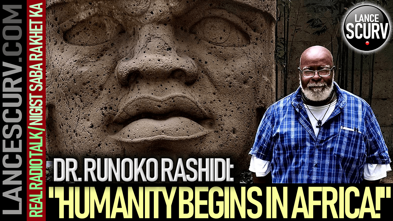 """HUMANITY BEGINS IN AFRICA"": DR. RUNOKO RASHIDI - The LanceScurv Show"