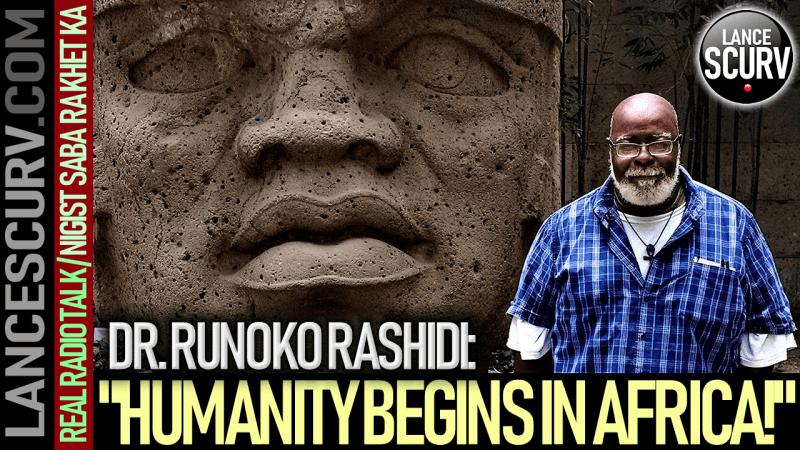 """HUMANITY BEGINS IN AFRICA"": DR. RUNOKO RASHIDI - The LanceScurv Show"