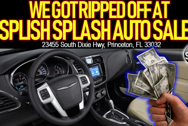 WE GOT RIPPED OFF AT SPLISH SPLASH AUTO SALES IN MIAMI FLORIDA!