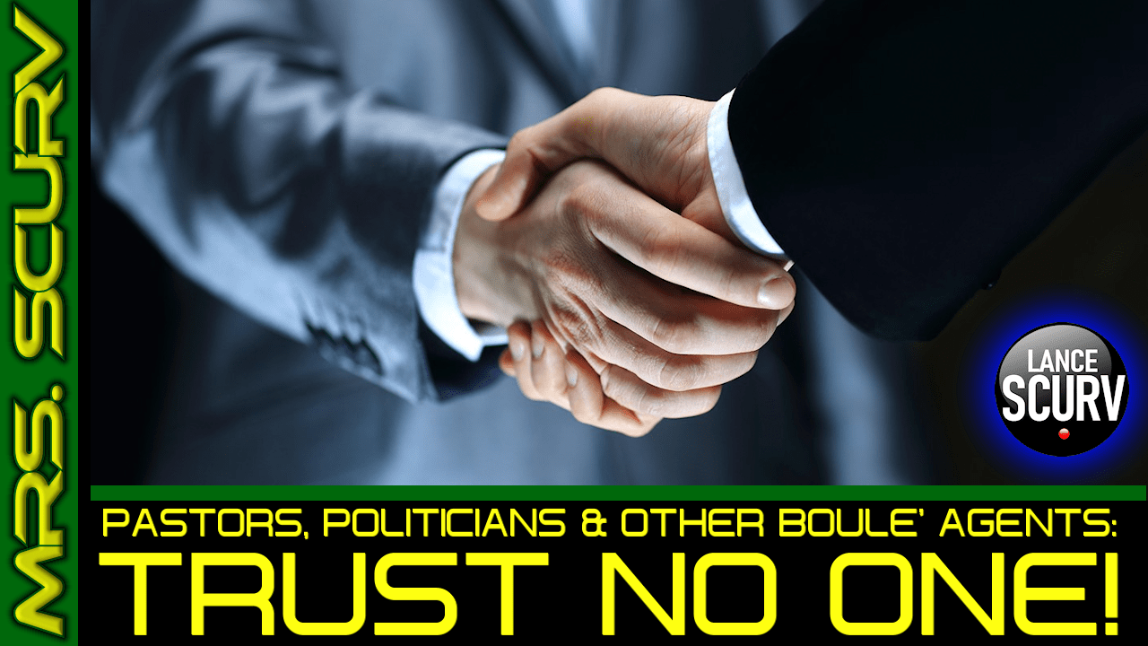 PASTORS, POLITICIANS & OTHER BOULE' AGENTS: TRUST NO ONE!