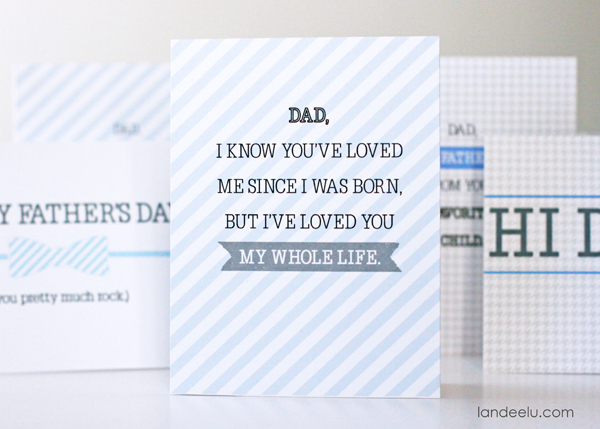 "Printable Father's Day Cards-- ""Dad, I know you've loved me since I was born, but I've loved you my whole life."" So sweet."