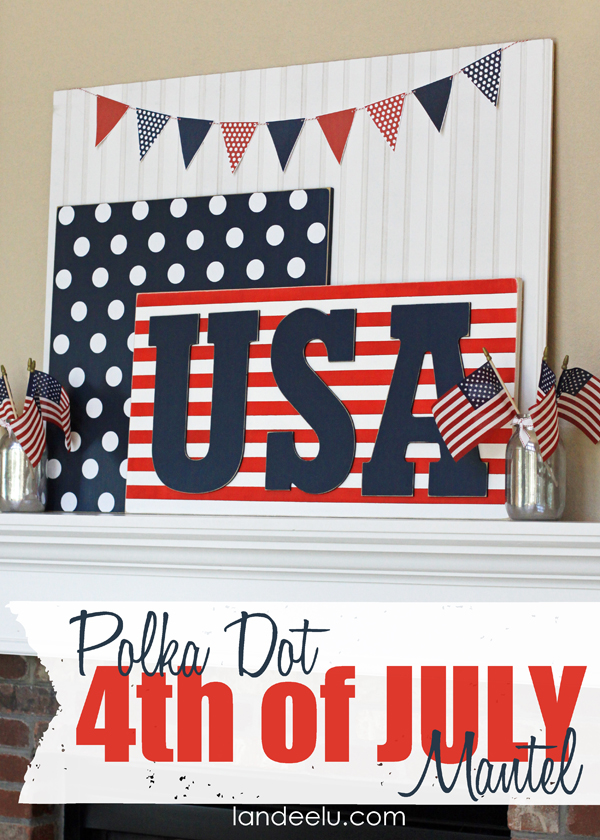 Polka Dot Red White and Blue Patriotic Mantel Decor Ideas | Landeelu