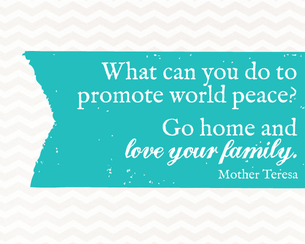 Mother Teresa World Peace Quote... so good!