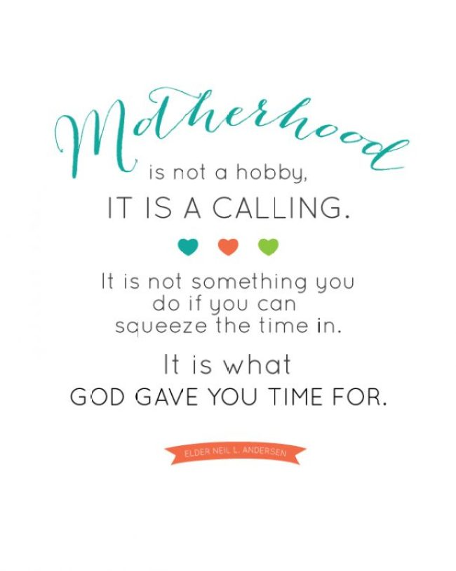 Motherhood Quote-- free printable!  Stay focused on what is important!