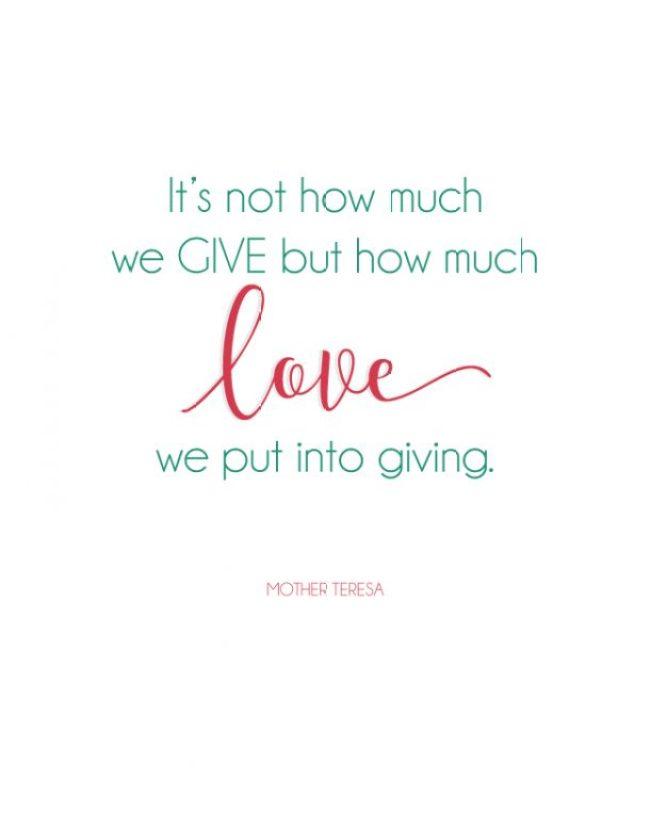 """It's not now much we GIVE but how much LOVE we put into giving."" Beautiful Mother Teresa quote (free printable)"