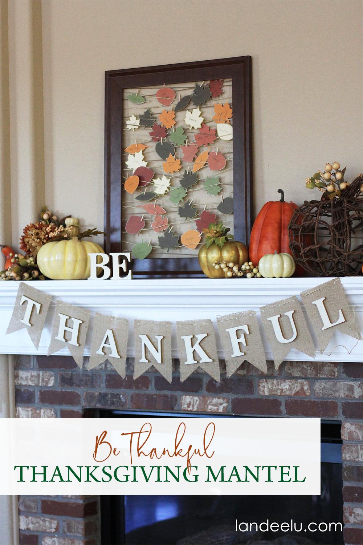 Be Thankful Thanksgiving Mantel Decor #falldecor #thanksgivingdecor #thankful #pumpkindecor #fallmantel