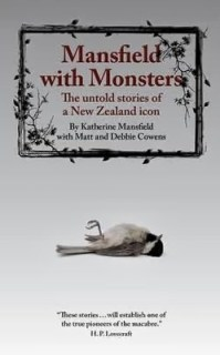 Mansfield with Monsters — The Untold Stories of a New Zealand Icon, by Katherine Mansfield with Matt and Debbie Cowens