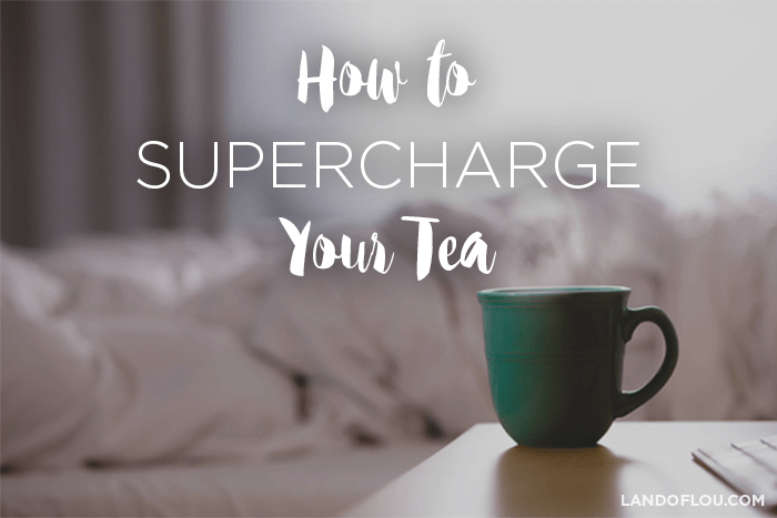 How to supercharge your tea
