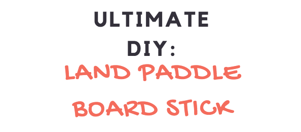 The Ultimate DIY: Landpaddle Board Stick Guide