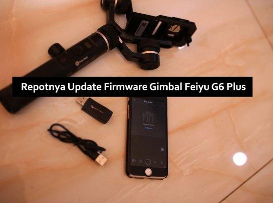 update firmware gimbal feiyu 02 - Repotnya Update Firmware Gimbal Feiyu G6 Plus