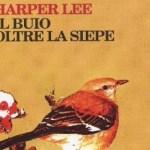 [Classico del mese] Il buio oltre la siepe – Harper Lee