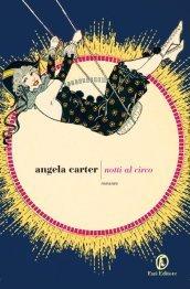 """""""Le notti al circo"""" - Angela Carter. Angela Carter è stata definita una delle più anticonformiste e geniali scrittrici inglesi del Novecento. Eccola nel libro che le ha dato la notorietà """"Le notti al circo"""" (Fazi, in uscita il 9 febbraio)"""