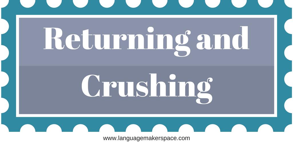 Returning and Crushing