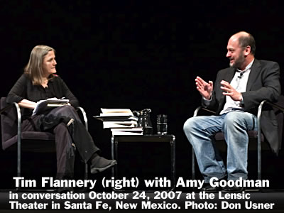 Tim Flannery (right) in conversation with Amy Goodman at the Lensic Theater in Santa Fe, New Mexico, Wednesday, October 24, 2007. Photo: Don Usner