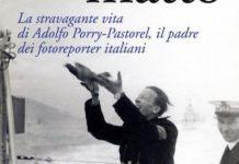 Adolfo Porry Pastorel, il padre dei fotoreporter italiani