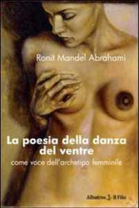 La poesia della danza del ventre di Ronit Mandel Abrahami