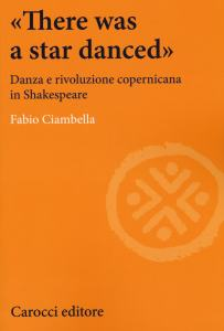 «There was a star danced». Danza e rivoluzione copernicana in Shakespeare di Fabio Ciambella
