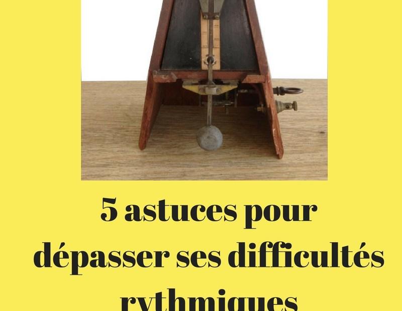 5 astuces pour dépasser ses difficultés rythmiques